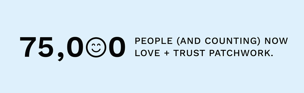 70,000 people (and counting) now love and trust Patchwork.