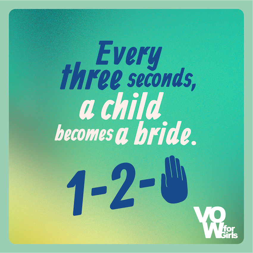 """Graphic from VOW for Girls campaign with text reading """"every three seconds a child becomes a bride."""" On green background"""